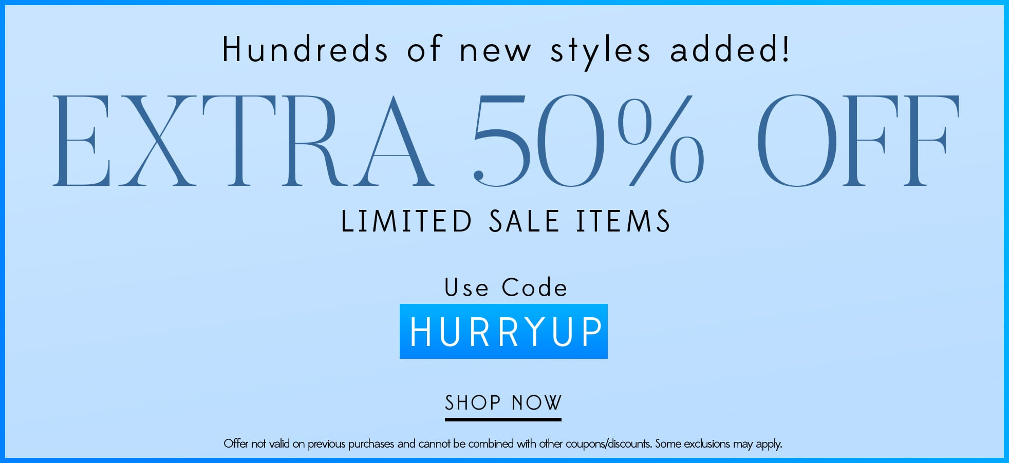 Extra 50% Off Limited Sale items. Use code HURRYUP