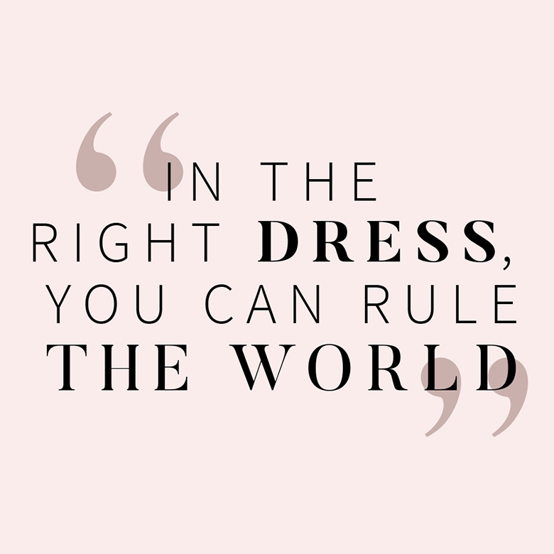 In the right dress, you can rule the world